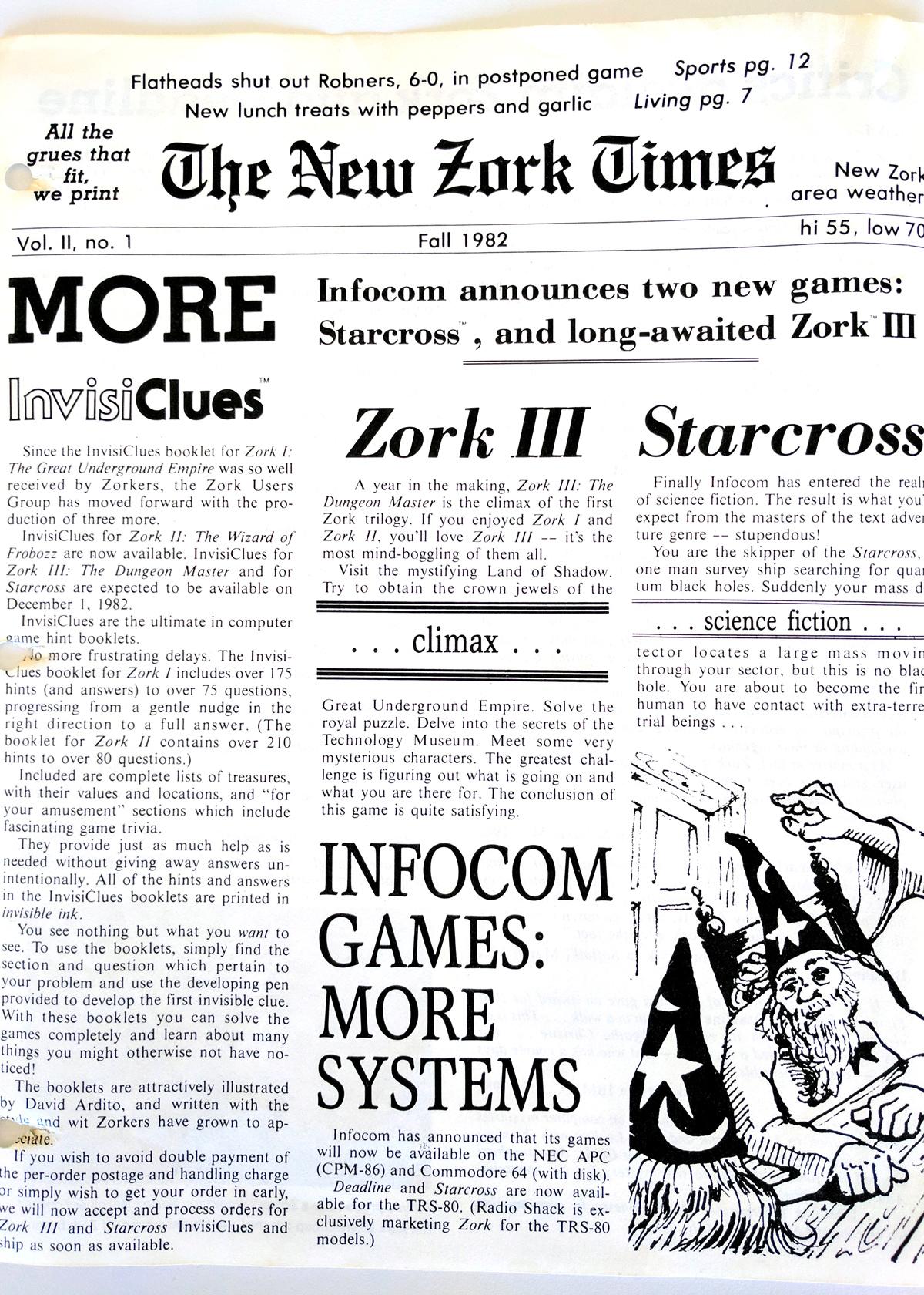 """Dornbrook también comenzó un boletín para los jugadores de Zork, llamado """"The New Zork Times"""". La publicación ingeniosa, que salió aproximadamente cuatro veces al año, llevó una serie de noticias sobre los juegos de Infocom."""