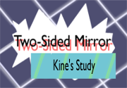 Ad for Twosided Mirror (TM): Kine's Study