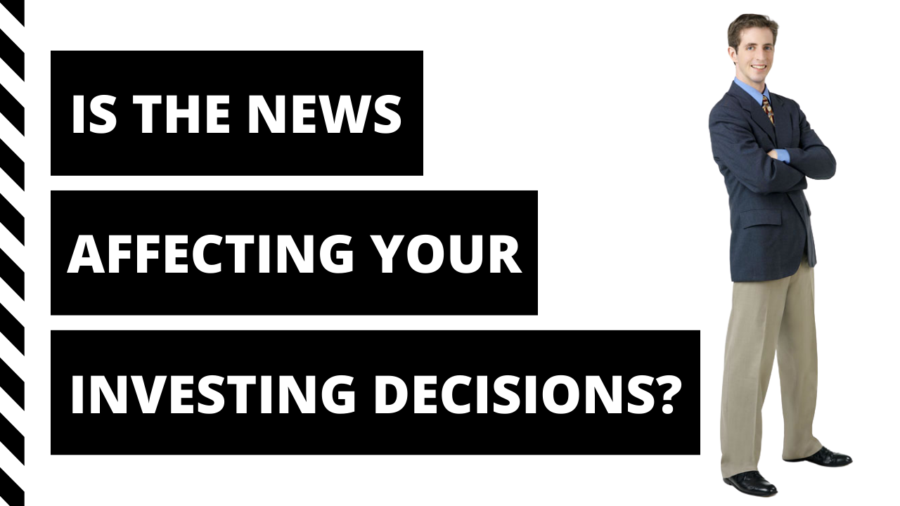 Is The News Affecting Your Investing Decisions?
