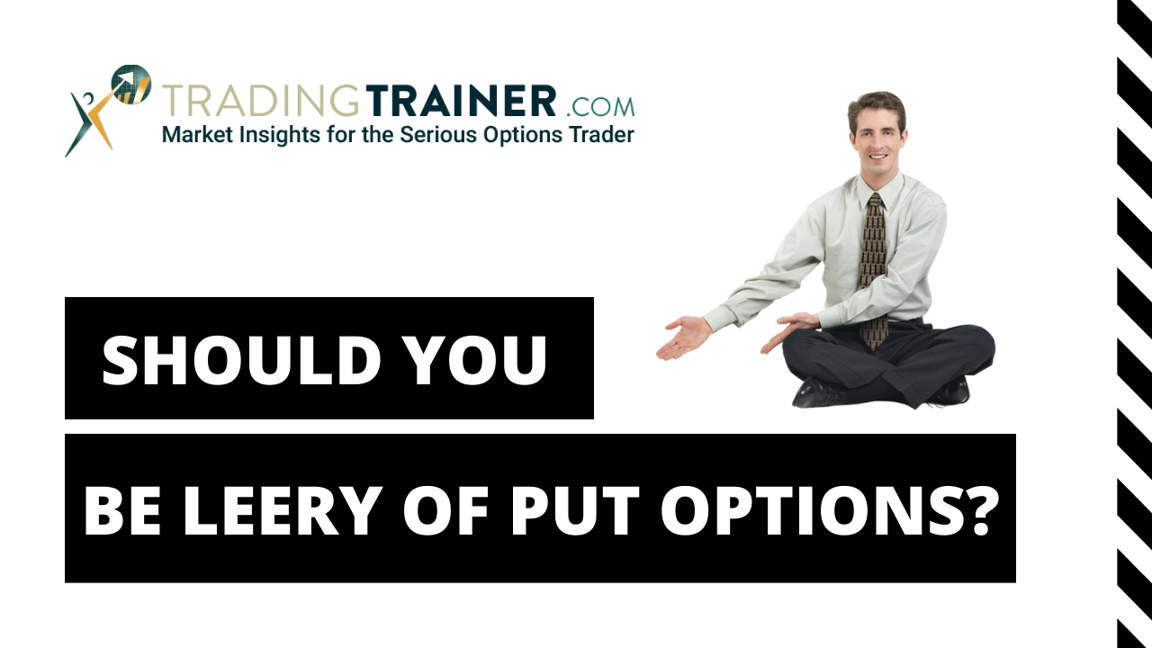 Should You Be Leery of a Put Option?