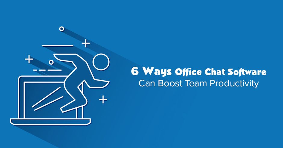 6 Ways Office Chat Software Can Boost Team Productivity