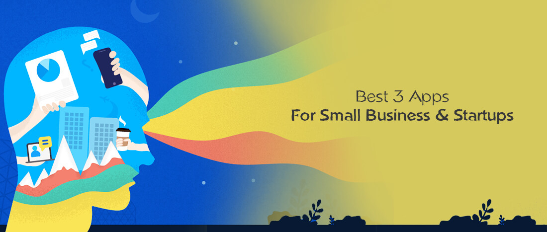 3 Best Apps for Small Business and Startups vital for Entrepreneurs