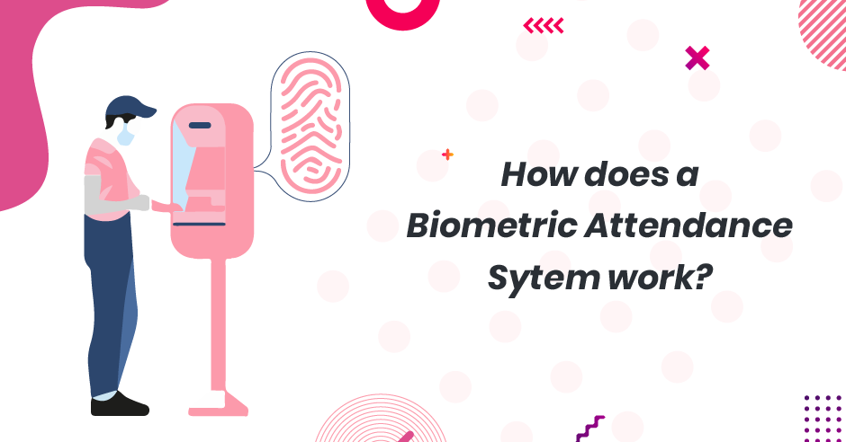 What Is A Biometric Attendance System And How Does It Work?