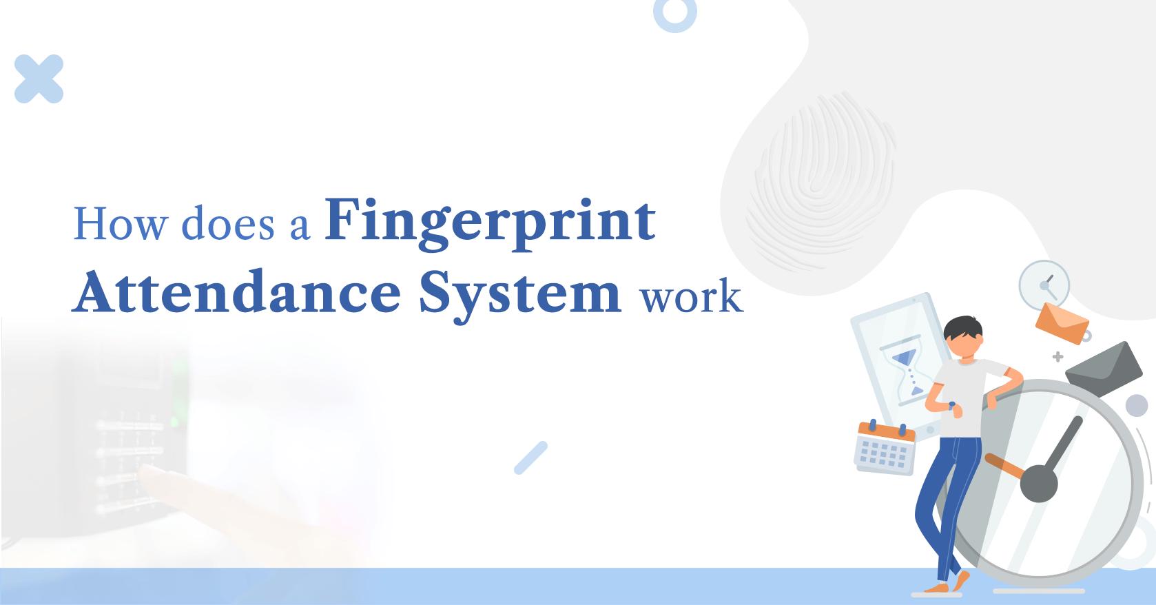 How Does a Fingerprint Attendance System Work ?