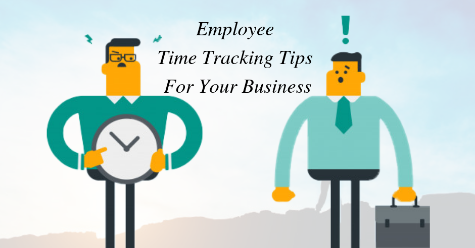 Top 5 Employee Time Tracking Tips For Your Business