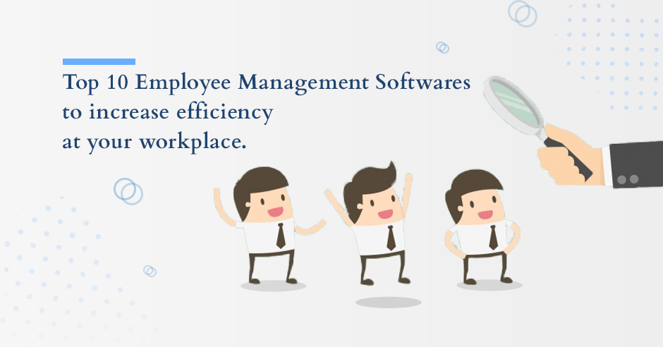 Top 10 Employee Management Software to increase efficiency at your workplace