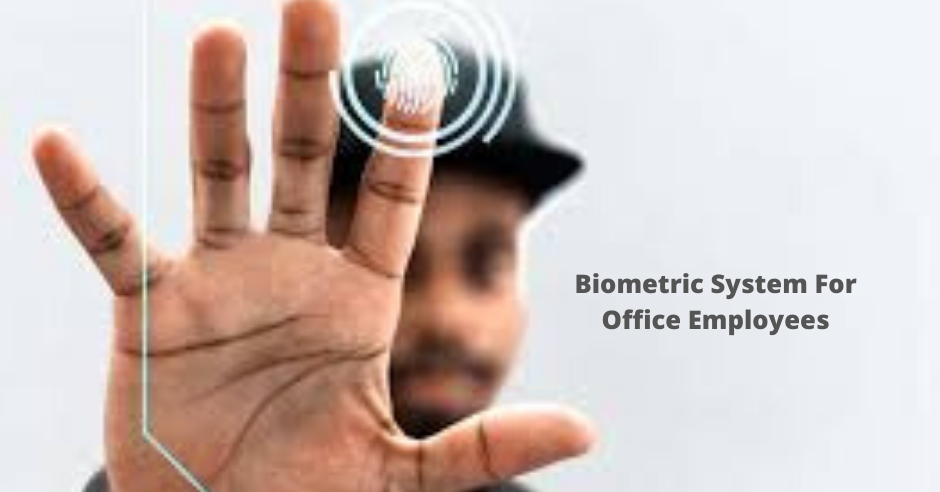 How does the biometric system work for the attendance of office employees?