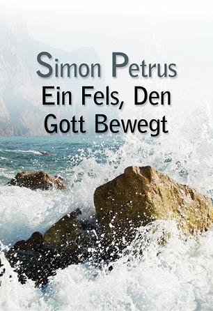 Simon Petrus: Ein Fels, Den Gott Bewegt