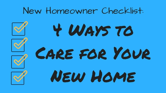 4 Ways to Care for Your New Home