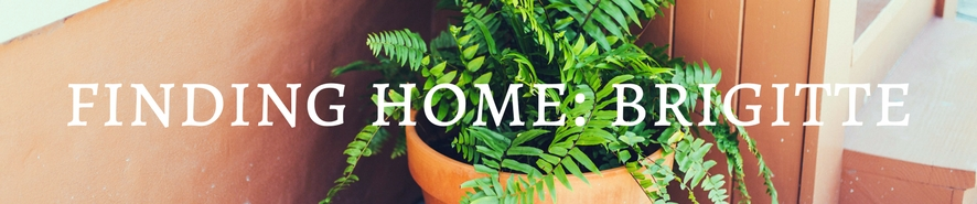 FINDING HOME: BRIGITTE