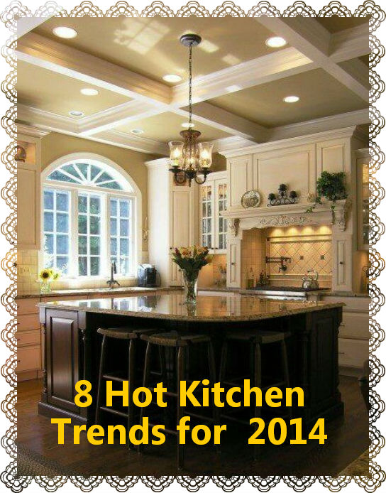 Kitchens 2014 Trends 8 hot kitchen trends for 2014