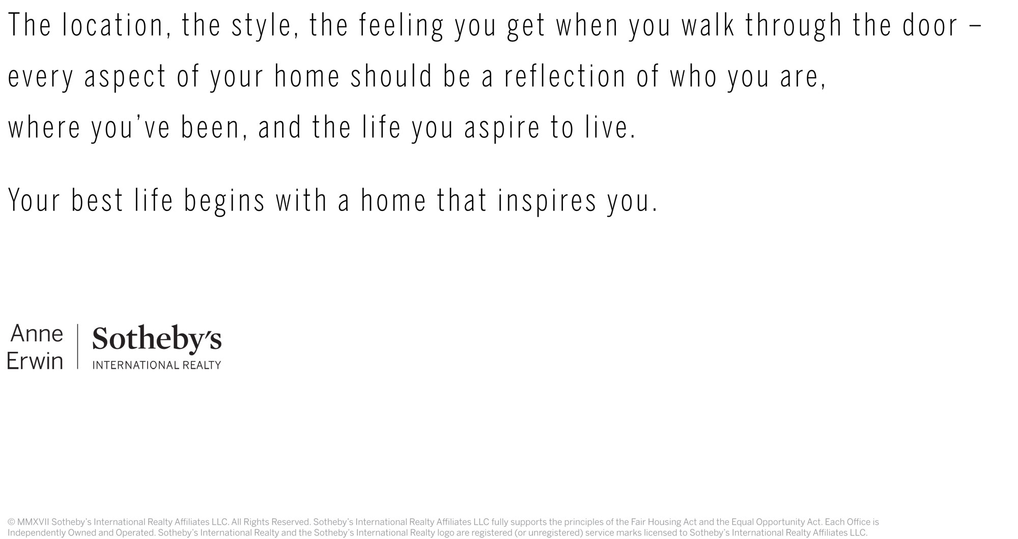 the location, the style, the feeling you get when you walk through the door, every aspect of your home should be a reflection of who you are, where you've been, and the life you aspire to love. your best life begins with a home that inspires you.
