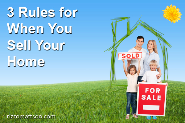 3 Rules for When You Sell Your Home-Coldwell Banker Rizzo Mattson