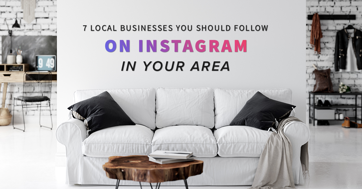 7 Local Businesses You Should Follow on Instagram in Your Area