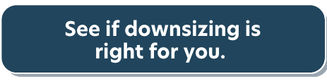 See if downsizing is right for you.