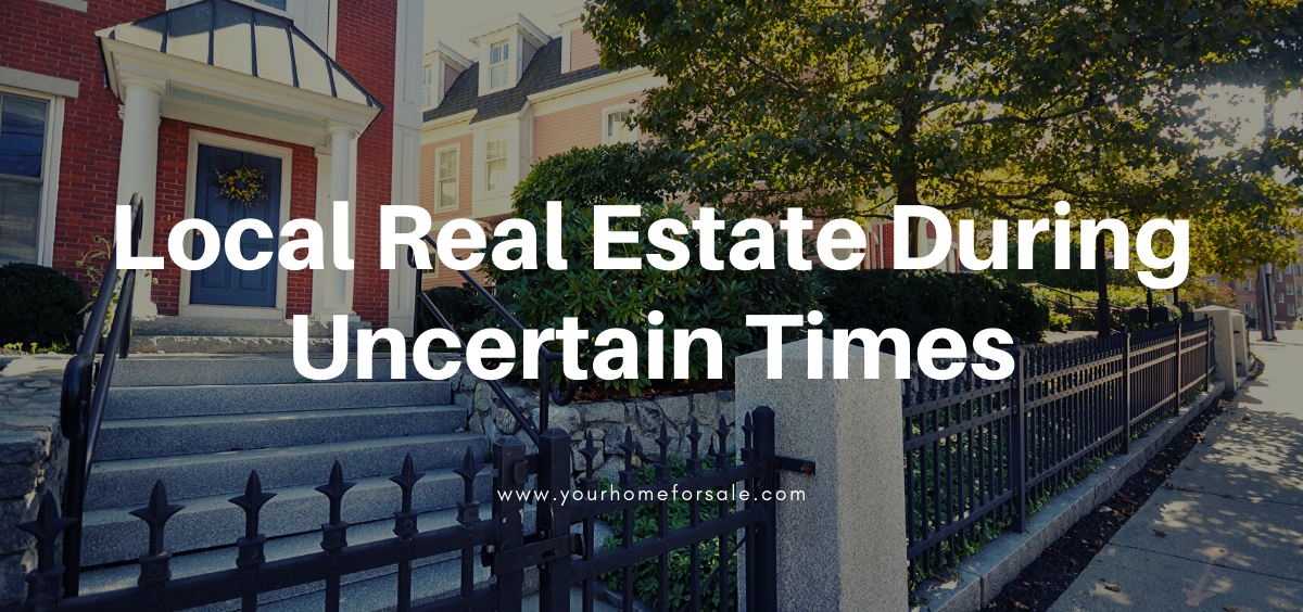 Local Real Estate During Uncertain Times