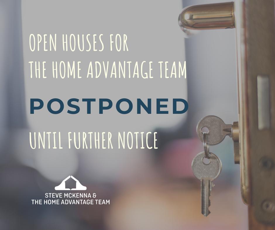 Open Houses Postponed Until Further Notice