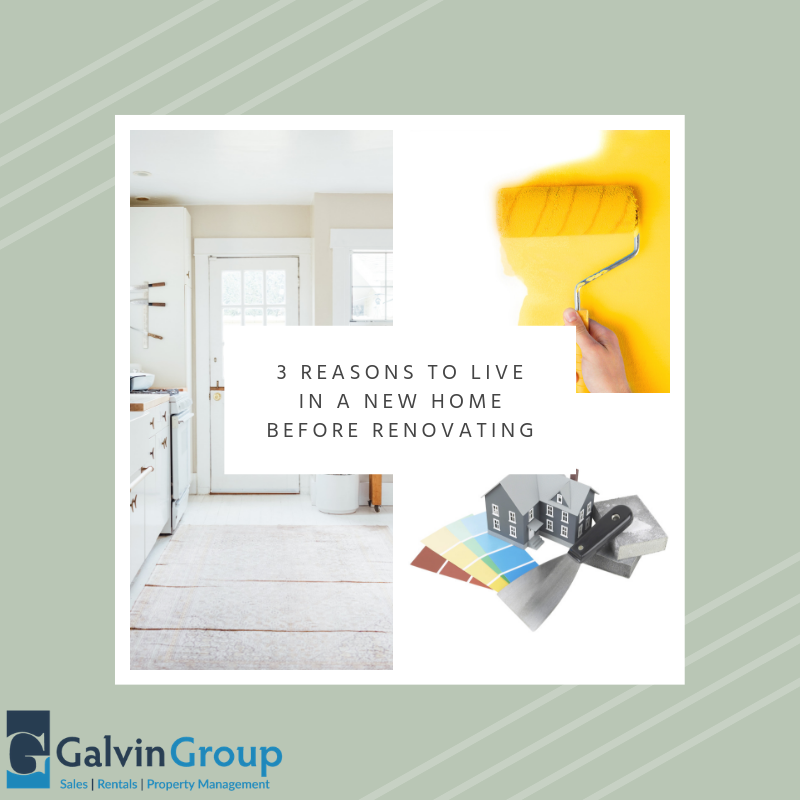 3 Reasons to Live in a New Home Before Renovating - The Galvin Group