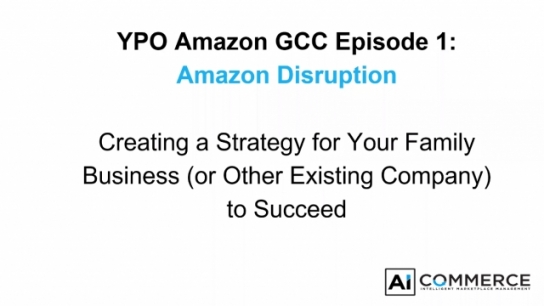 GCC: Amazon Disruption: Creating a Strategy for Your Family Business (or Other Existing Company) to Succeed