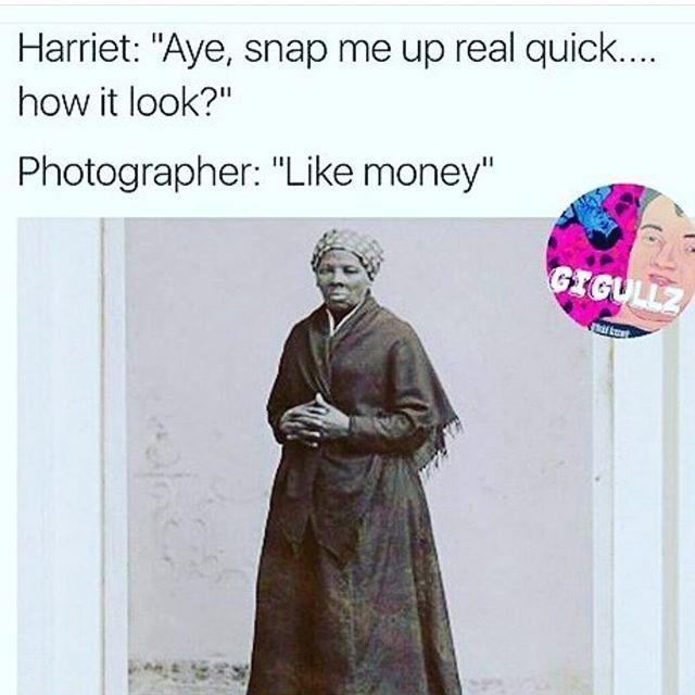 Harriet Tubman meme, like money - Layzie Bone