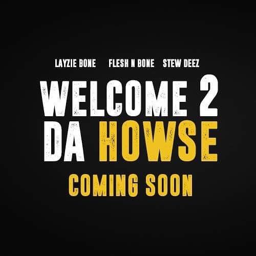 Welcome 2 Da Howse 2 Coming Soon! - Layzie Bone