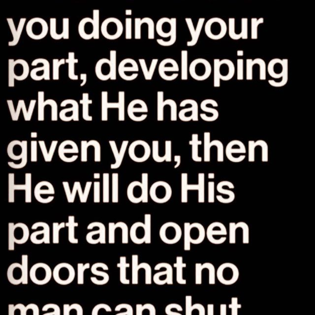 Do your part and God will open doors for you. Amen to that - Layzie Bone