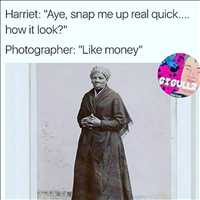 Harriet Tubman meme, like money - Layzie Bone