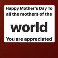 All you mothers around the WORLD we give thanks on this Mothers Day