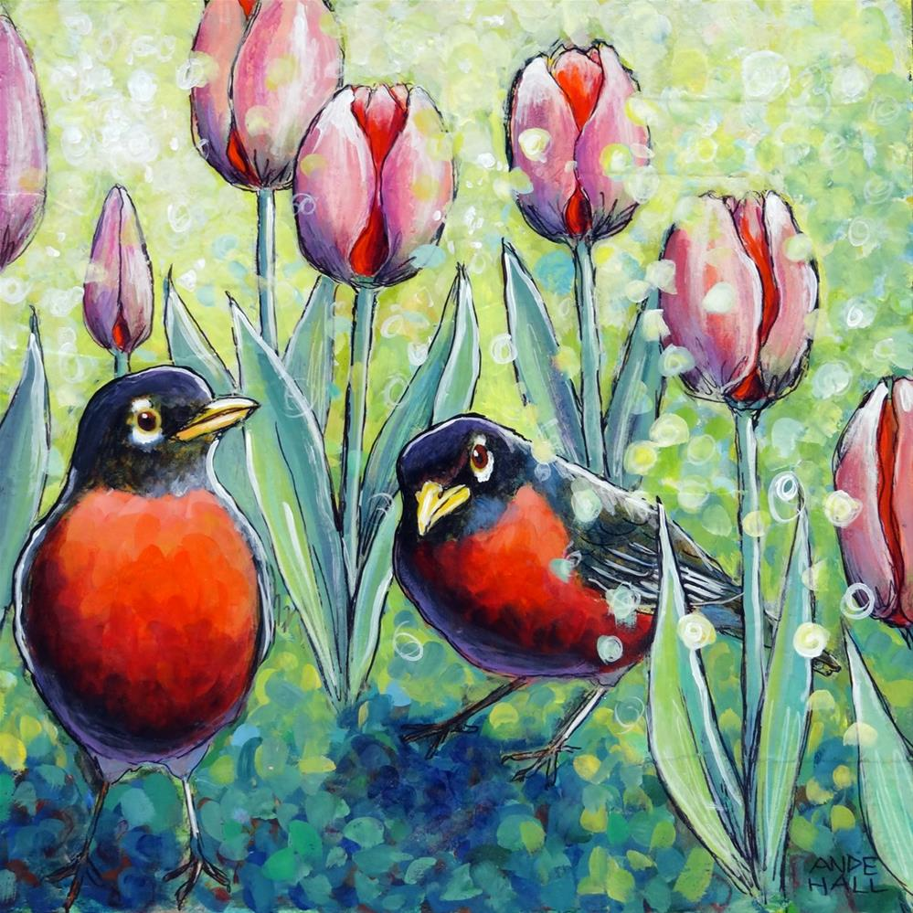 """Robins and Tulips"" original fine art by Ande Hall"