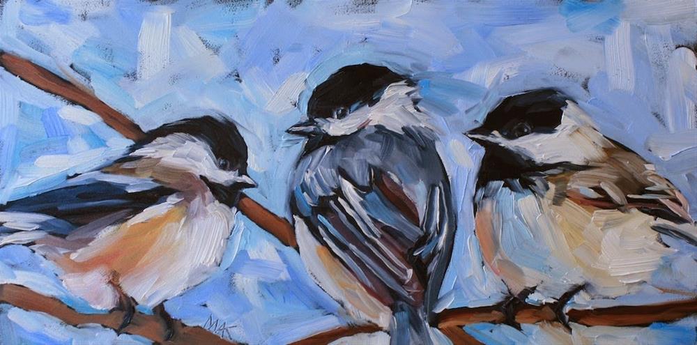 """Three Chickadees"" original fine art by Mary Anne Cary"