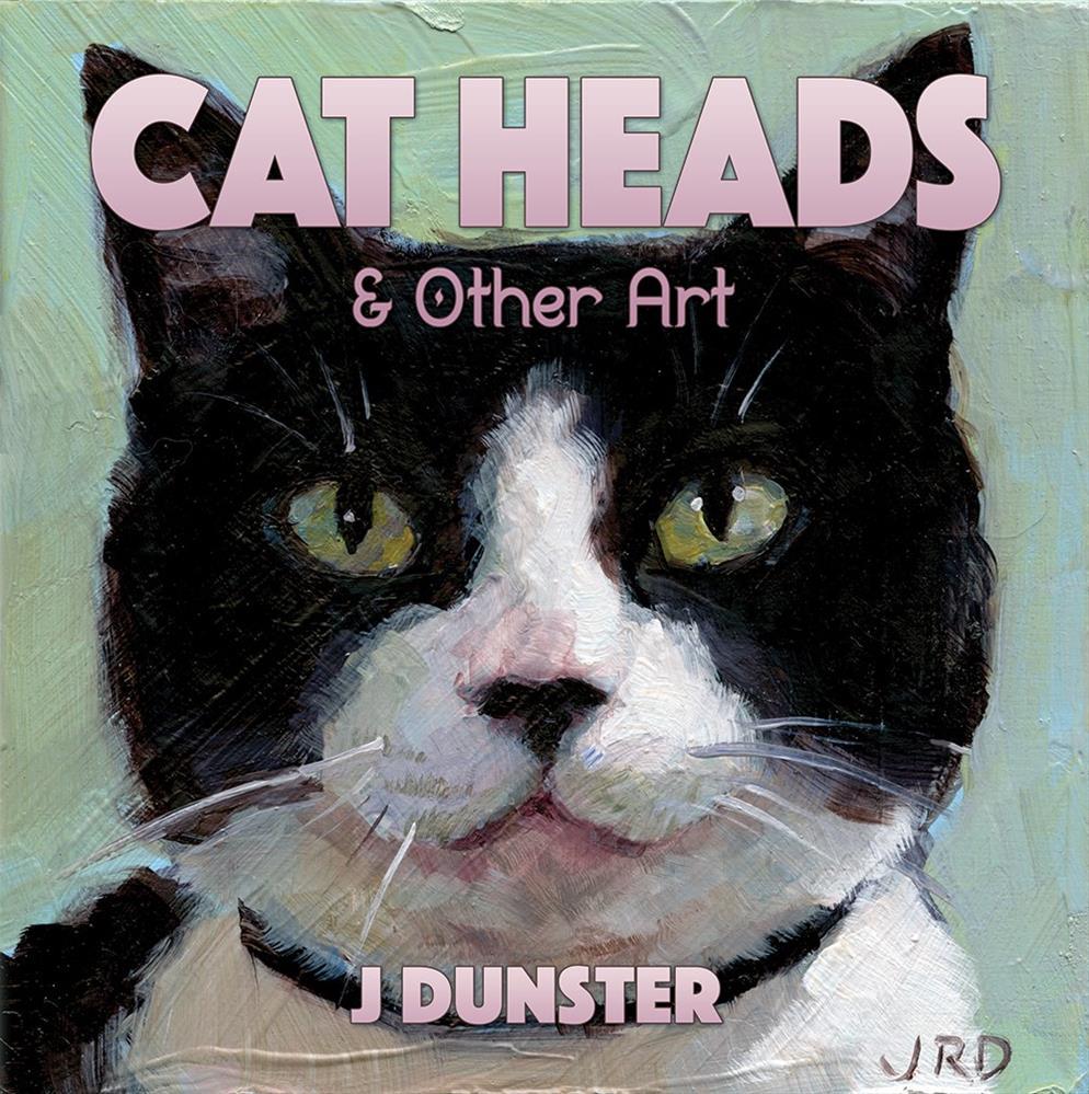 """""""Cat Heads & Other Art book!"""" original fine art by J. Dunster"""