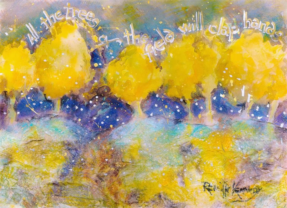 """""""All the Trees of the Field Will Clap Hands"""" original fine art by Reveille Kennedy"""