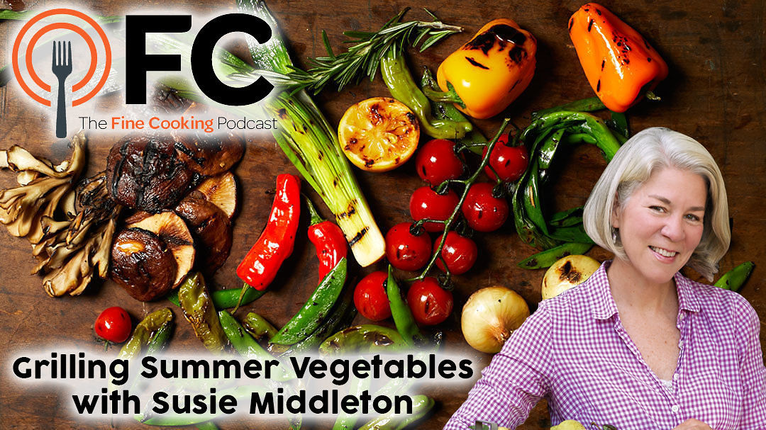 Podcast Episode 16: Grilling Summer Vegetables with Susie Middleton