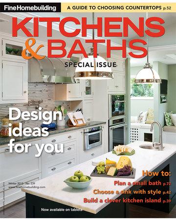 issue 239 kitchens baths 2013 fine homebuilding