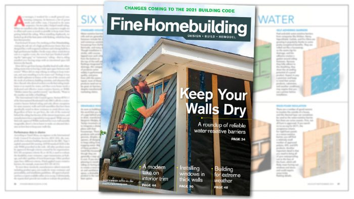 Water-Resistive Barriers, Code Updates, Job-Site Protection, and More—All in the New Issue of Fine Homebuilding