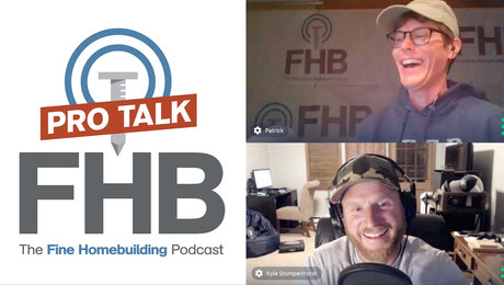Fine Homebuilding Podcast 296: PRO TALK With Kyle Stumpenhorst