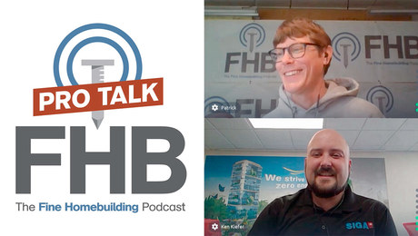 Fine Homebuilding Podcast 298: PRO TALK With Ken Keifer