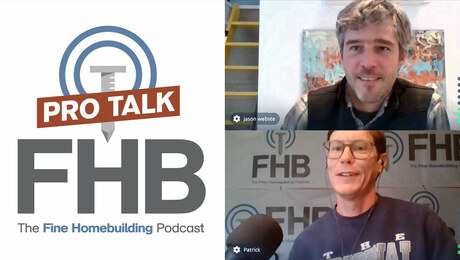 Fine Homebuilding Podcast 329: PRO TALK With Jason Webster