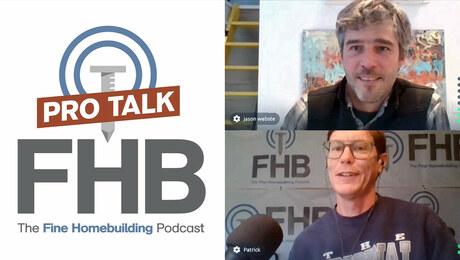 Fine Homebuilding Podcast 329: PRO TALK With Jason Webster
