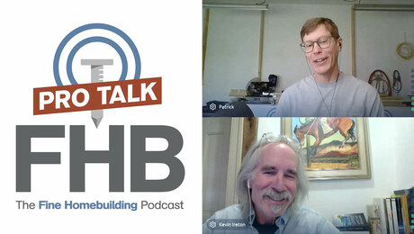 Fine Homebuilding Podcast 347: PRO TALK With Carpenter Kevin Ireton