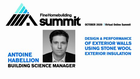 Text: Fine Homebuilding Summit, Antoine Habellion Building Science Manager Exterior Mineral Wool Insulation