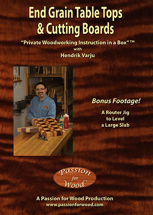 End Grain Table Tops And Cutting Boards By Hendrik Varju Passion For Wood,  2015. $79.95 Cdn; 6 Hrs, 33 Mins On 3 DVDs