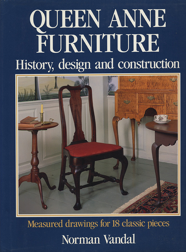 Queen Anne Furniture: History, Design And Construction By Norman Vandal  Taunton Press, 1990. $34.95 (originally); 247 Pp.