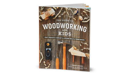 The Guide to Woodworking with Kids by Doug Stowe Blue Hills Press $24.95