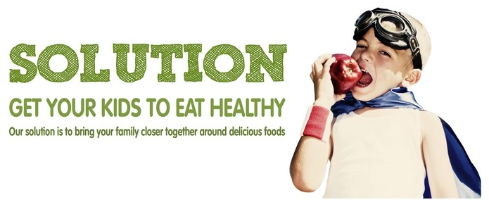 The Solution. Get Your Kids To Eat Healthy. Our solution is to bring your family closer together around delicious foods.