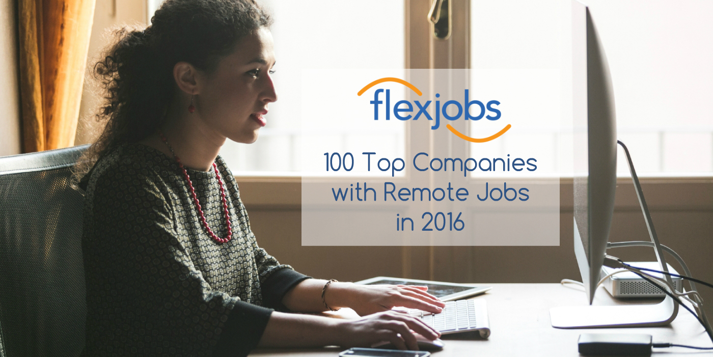 The 100 top companies with remote jobs in 2016! Check out the 2016 remote job market.