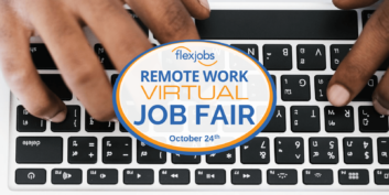 The FlexJobs Virtual Job Fair is October 24, 2019. Meet with companies about remote jobs!