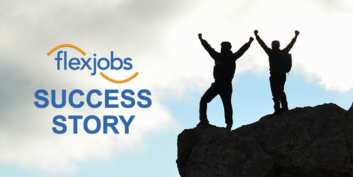FlexJobs Helps Freelancer Grow Career, Consistently Find Jobs That Work Around Personal Matters