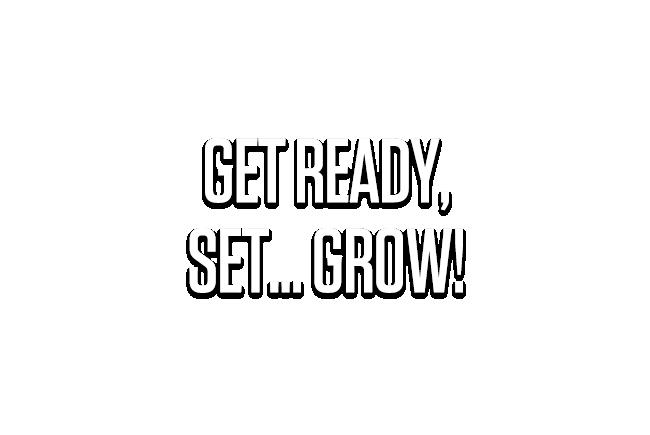 Get Ready, Set... Grow!