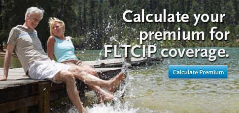Calculate your premium for FLTCIP coverage.